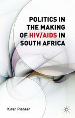 Politics in the Making of HIV/AIDS in South Africa 1st Edition 9781137505002 1137505001