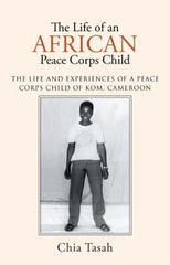 The Life of an African Peace Corps Child 1st Edition 9781491771587 1491771585