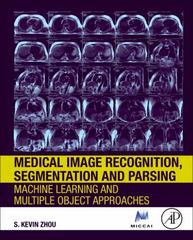 Medical Image Recognition, Segmentation and Parsing 1st Edition 9780128026762 0128026766