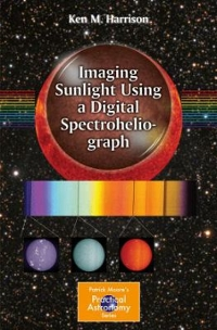 Imaging Sunlight Using a Digital Spectroheliograph 1st Edition 9783319248745 331924874X