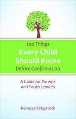 100 Things Every Child Should Know Before Confirmation 1st Edition 9780664260590 0664260594