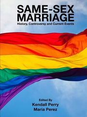 Same-Sex Marriage - History, Controversy and Current Events 1st Edition 9781329397736 1329397738