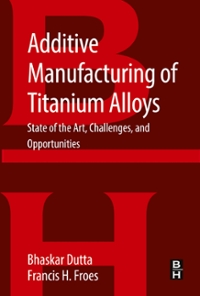 Additive Manufacturing of Titanium Alloys 1st Edition 9780128047835 0128047836