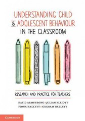 Understanding Child and Adolescent Behaviour in the Classroom 1st Edition 9781107439726 1107439728