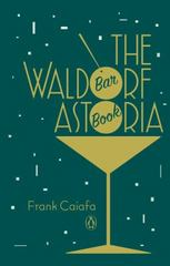 The Waldorf Astoria Bar Book 1st Edition 9780143124801 0143124803
