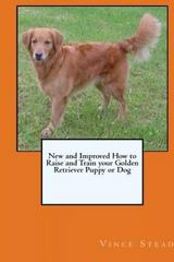New and Improved How to Raise and Train Your Golden Retriever Puppy or Dog 1st Edition 9781329439573 1329439570
