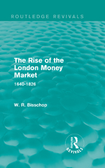 The Rise of the London Money Market 1st Edition 9781317433538 131743353X
