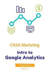 CASA Marketing: Intro to Google Analytics 1st Edition 9781517041670 1517041678