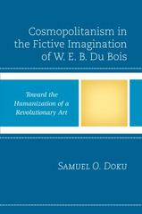 Cosmopolitanism in the Fictive Imagination of W. E. B. Du Bois 1st Edition 9781498518321 149851832X