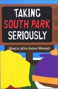 Taking South Park Seriously 1st Edition 9780791475669 0791475662