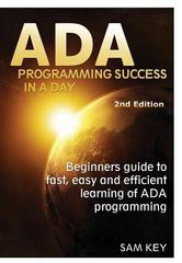 ADA Programming Success in a Day 1st Edition 9781329461680 1329461681