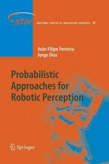 Probabilistic Approaches to Robotic Perception 1st Edition 9783319032894 3319032895