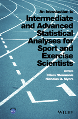 An Introduction to Intermediate and Advanced Statistical Analyses for Sport and Exercise Scientists 1st Edition 9781118962060 1118962060