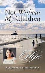 Not Without My Children 1st Edition 9781491768419 149176841X