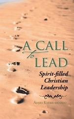 A Call to Lead 1st Edition 9781504946452 1504946456