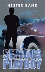 A Serious Playboy 1st Edition 9781504990332 1504990331
