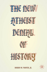 The New Atheist Denial of History 1st Edition 9781137586056 1137586052