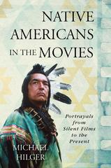 Native Americans in the Movies 1st Edition 9781442240025 1442240024