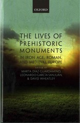 The Lives of Prehistoric Monuments in Iron Age, Roman, and Medieval Europe 1st Edition 9780191036866 0191036862