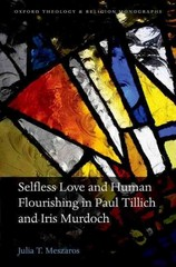 Selfless Love and Human Flourishing in Paul Tillich and Iris Murdoch 1st Edition 9780198765868 019876586X