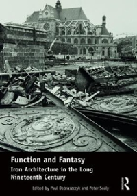 Function and Fantasy: Iron Architecture in the Long Nineteenth Century 1st Edition 9781472430007 147243000X