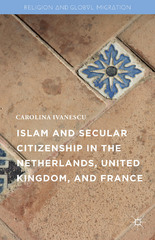 Islam and Secular Citizenship in the Netherlands, United Kingdom, and France 1st Edition 9781137576088 1137576081