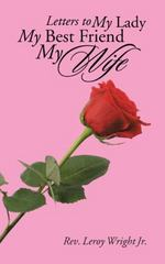 Letters to My Lady My Best Friend My Wife 1st Edition 9781504947152 1504947150