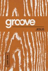 Groove: Jesus Leader Guide 1st Edition 9781501809743 1501809741