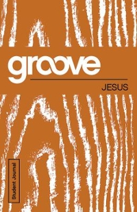 Groove: Jesus Student Journal 1st Edition 9781501809729 1501809725