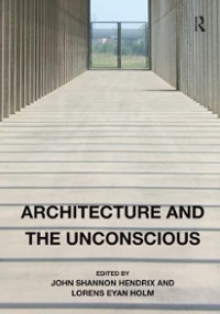 Architecture and the Unconscious 1st Edition 9781472456472 1472456475