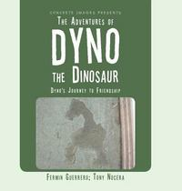 The Adventures of Dyno the Dinosaur 1st Edition 9781504928939 1504928938