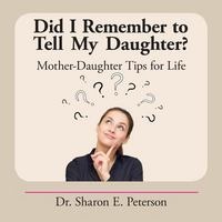 Did I Remember to Tell My Daughter? 1st Edition 9781504932271 1504932277