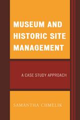 Museum and Historic Site Management 1st Edition 9781442256392 1442256397