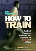 Hal Higdon's How to Train 0 9780875963525 0875963528