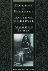 Faces of the Feminine in Ancient, Medieval, and Modern India 0 9780195122299 0195122291