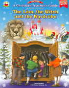 A Christian Teacher's Guide to the Lion, the Witch and the Wardrobe, Grades 2 - 5 0 9781594412387 1594412383
