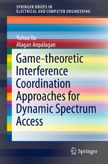 Game-theoretic Interference Coordination Approaches for Dynamic Spectrum Access 1st Edition 9789811000249 9811000247