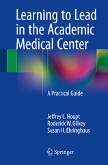 Learning to Lead in the Academic Medical Center 1st Edition 9783319212609 3319212605