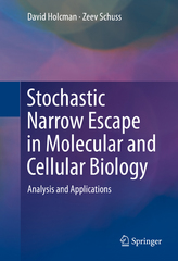Stochastic Narrow Escape in Molecular and Cellular Biology 1st Edition 9781493931033 1493931032