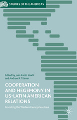 Cooperation and Hegemony in US-Latin American Relations 1st Edition 9781137510730 1137510730
