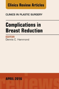 Complications in Breast Reduction, An Issue of Clinics in Plastic Surgery, 1st Edition 9780323442824 032344282X