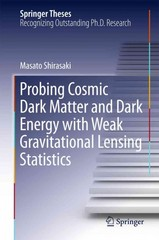 Probing Cosmic Dark Matter and Dark Energy with Weak Gravitational Lensing Statistics 1st Edition 9789812877963 9812877967