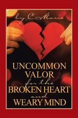 Uncommon Valor for the Broken Heart and Weary Mind 1st Edition 9781491776346 149177634X