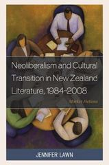 Neoliberalism and Cultural Transition in New Zealand Literature, 1984-2008 1st Edition 9780739177426 0739177427