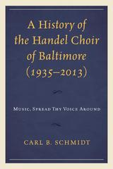 A History of the Handel Choir of Baltimore (19352013) 1st Edition 9780739199343 073919934X