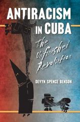 Antiracism in Cuba 1st Edition 9781469626727 1469626721