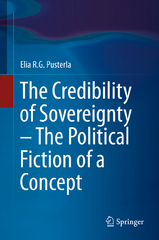 The Credibility of Sovereignty – The Political Fiction of a Concept 1st Edition 9783319263182 3319263188