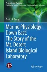 Marine Physiology Down East: The Story of the Mt. Desert Island  Biological Laboratory 1st Edition 9781493929603 1493929607
