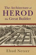 Architecture of Herod, the Great Builder 0 9780801036125 0801036127