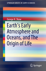 Earth's Early Atmosphere and Oceans, and The Origin of Life 1st Edition 9783319219721 3319219723